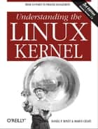 Understanding the Linux Kernel - From I/O Ports to Process Management ebook by Daniel P. Bovet, Marco Cesati