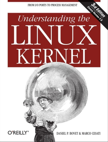Understanding the Linux Kernel - From I/O Ports to Process Management ebook by Daniel P. Bovet,Marco Cesati