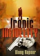 Ironic Infidelity (A Short Story) ebook by Vinny Kapoor