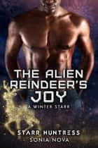 The Alien Reindeer's Joy - A Winter Starr, #7 ebook by Sonia Nova, Starr Huntress