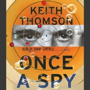 Once A Spy - A Novel audiobook by Keith Thomson