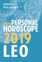 Leo 2019: Your Personal Horoscope ebook by Joseph Polansky