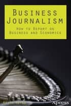 Business Journalism ebook by Keith  Hayes
