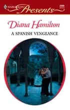A Spanish Vengeance ebook by Diana Hamilton