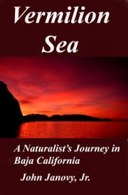 Vermilion Sea - A Naturalist's Journey in Baja California ebook by John Janovy Jr.