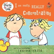 I Am Really, Really Concentrating ebook by Lauren Child