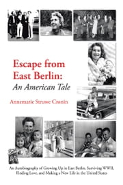 Escape from East Berlin - An American Tale ebook by Annemarie Struwe Cronin
