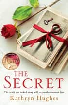 The Secret - A gripping novel of how far a mother would go for her child from the #1 author of The Letter ebook by Kathryn Hughes