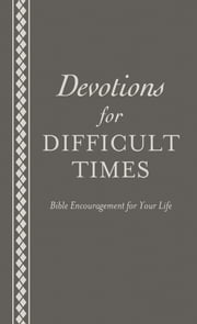 Devotions for Difficult Times - Bible Encouragement for Your Life ebook by Ed Strauss