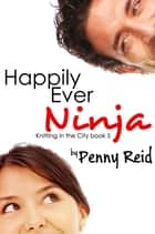 Happily Ever Ninja ebook by Penny Reid