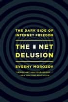 The Net Delusion ebook by Evgeny Morozov