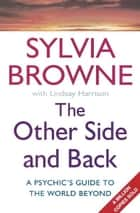 The Other Side And Back - A psychic's guide to the world beyond ebook by Sylvia Browne, Lindsay Harrison