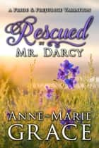 Rescued by Mr. Darcy: A Pride and Prejudice Variation ebook by Anne-Marie Grace