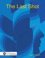 The Last Shot ebook by Logan Woods