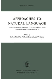 Approaches to Natural Language - Proceedings of the 1970 Stanford Workshop on Grammar and Semantics ebook by Jaakko Hintikka,Patrick Suppes,J.M.E. Moravcsik