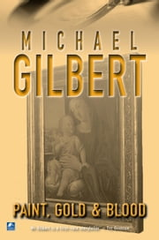 Paint Gold And Blood ebook by Michael Gilbert