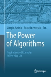 The Power of Algorithms - Inspiration and Examples in Everyday Life ebook by Giorgio Ausiello,Rossella Petreschi