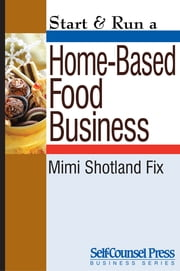 Start & Run a Home-Based Food Business ebook by Mimi Shotland Fix