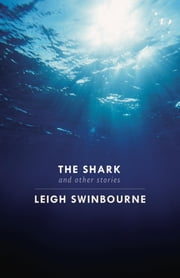 The Shark - & other stories ebook by Leigh Swinbourne