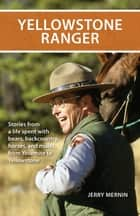 Yellowstone Ranger - Stories from a life spent with bears, backcountry, horses, and mules, from Yosemite to Yellowstone ebook by Jerry Mernin