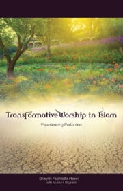 Transformative Worship in Islam - Experiencing Perfection ebook by Shaykh Fadhlalla Haeri,Muna H. Bilgrami