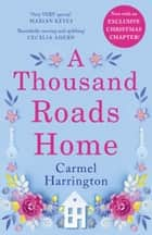 A Thousand Roads Home: The most gripping, heartwrenching page-turner of the year! ebook by Carmel Harrington