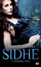 Double-vue - Sidhe, T3 ebook by Sandy Williams, Clémentine Curie