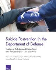 Suicide Postvention in the Department of Defense - Evidence, Policies and Procedures, and Perspectives of Loss Survivors ebook by Rajeev Ramchand,Lynsay Ayer,Gail Fisher,Karen Chan Osilla,Dionne Barnes-Proby,Samuel Wertheimer
