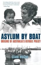Asylum by Boat - Origins of Australia's refugee policy ebook by