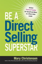 Be a Direct Selling Superstar - Achieve Financial Freedom for Yourself and Others as a Direct Sales Leader ebook by Christensen