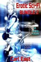 Erotic Sci-Fi Bundle 2 ebook by Carl East