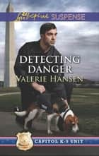 Detecting Danger (Mills & Boon Love Inspired Suspense) (Capitol K-9 Unit, Book 5) ebook by Valerie Hansen