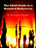 The Adult Guide to a Haunted Halloween ebook by Empress Theodora