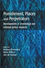 Punishment, Places and Perpetrators ebook by Gerben Bruinsma,Henk Elffers,Jan De Keijser