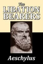 The Libation Bearers by Aeschylus ebook by Aeschylus