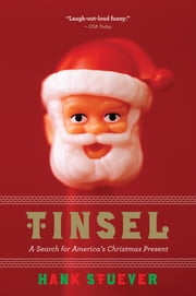 Tinsel - A Search for America's Christmas Present ebook by Hank Stuever