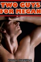 Two Guys For Megan (MMF Bi Threesome) ebook by Lydia J. Farnham