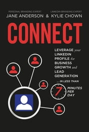 CONNECT - Leverage your LinkedIn Profile for Business Growth and Lead Generation in Less Than 7 Minutes per Day ebook by Jane E Anderson,Kylie Chown
