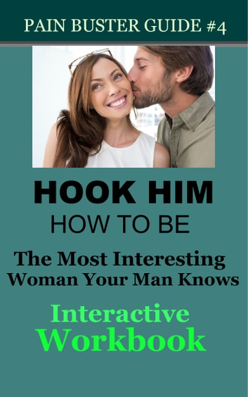 Hook Him: How To Be The Most Interesting Woman Your Man Knows - The Interactive Workbook ebook by Glenda Shenkal