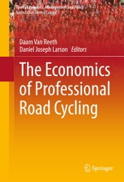 The Economics of Professional Road Cycling ebook by Daam Van Reeth,Daniel Joseph Larson