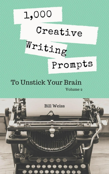 1000 Creative Writing Prompts To Unstick Your Brain Volume 2