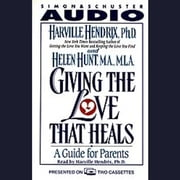 Giving the Love That Heals - A Guide for Parents audiobook by Harville Hendrix, Ph.D.