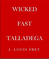 Wicked Fast Talladega ebook by J Louis Frey