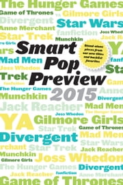 Smart Pop Preview 2015 - Standalone Pieces on Zombies, Gilmore Girls, The Hunger Games, Mad Men, Star Wars, Munchkin, Game of Thrones, Reacher, and More ebook by George Beahm