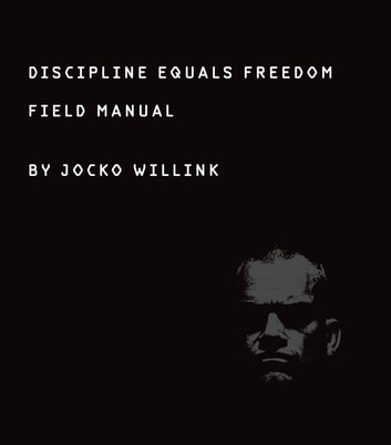 Discipline Equals Freedom - Field Manual ebook by Jocko Willink