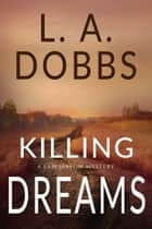 Killing Dreams ebook by L.A. Dobbs