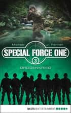 Special Force One 03 - Drogenkrieg ebook by Michael J. Parrish
