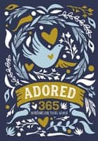 Adored - 365 Devotions for Young Women ebook by Zondervan