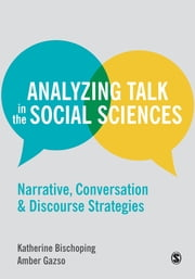 Analyzing Talk in the Social Sciences - Narrative, Conversation and Discourse Strategies ebook by Katherine Bischoping,Amber Gazso