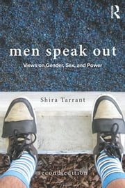 Men Speak Out - Views on Gender, Sex, and Power ebook by Shira Tarrant